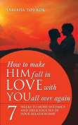 How to Make Him Fall in Love with You All Over Again