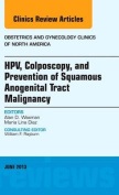 HPV, Colposcopy, and Prevention of Squamous Anogenital Tract Malignancy, an Issue of Obstetric and Gynecology Clinics (The Clinics