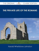 The Private Life of the Romans - The Original Classic Edition