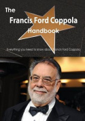 The Francis Ford Coppola Handbook - Everything You Need to Know about Francis Ford Coppola
