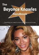 The Beyonce Knowles Handbook - Everything You Need to Know about Beyonce Knowles