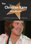 The Christian Kane Handbook - Everything You Need to Know about Christian Kane