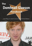 The Domhnall Gleeson Handbook - Everything You Need to Know about Domhnall Gleeson