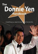 The Donnie Yen Handbook - Everything You Need to Know about Donnie Yen
