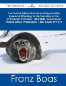 The Central Eskimo Sixth Annual Report of the Bureau of Ethnology to the Secretary of the Smithsonian Institution, 1884-1885, Government Printing Office, Washington, 1888, Pages 399-670 - The Original Classic Edition