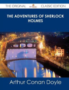 The Adventures of Sherlock Holmes - The Original Classic Edition