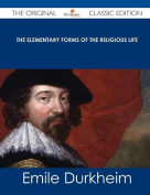 The Elementary Forms of the Religious Life - The Original Classic Edition
