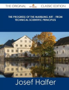 The Progress of the Marbling Art - From Technical Scientific Principles - The Original Classic Edition