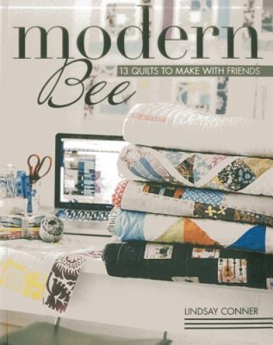 Modern Bee: 13 Quilts to Make with Friends by Lindsay Conner.