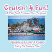Cruisin' 4 Fun! A Kid's Guide To Santa Cruz, California