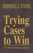 Trying Cases to Win Vol. 1