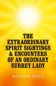 The Extraordinary Spirit Sightings & Encounters of an Ordinary Surrey Lady
