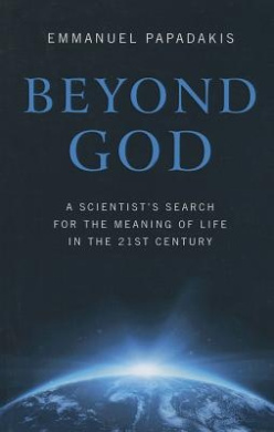 Beyond God: A Scientist's Search for the Meaning of Life in the Twenty-First Century