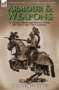 Armour & Weapons  : A Concise Illustrated History from the 11th to the 17th Centuries