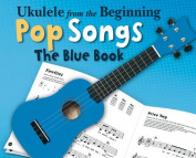 Ukulele from the Beginning - Pop Songs