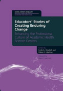 Educators' Stories of Creating Enduring Change - Enhancing the Professional Culture of Academic Health Science Centers