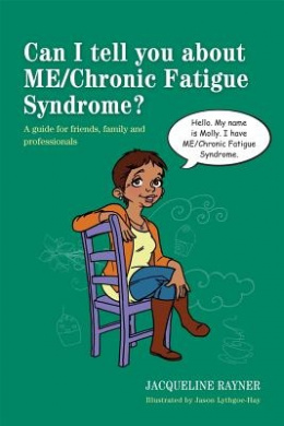 Can I Tell You About ME/chronic Fatigue Syndrome?: A Guide for Friends, Family and Professionals (Can I Tell You About...?)