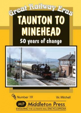 Taunton to Minehead: 50 Years of Change (Great Railway Eras)