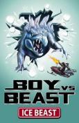 Boy vs Beast: #7 Ice Beast