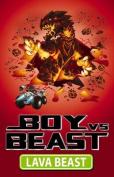 Boy vs Beast: #8 Lava Beast