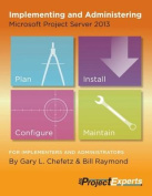 Implementing and Administering Microsoft Project Server 2013