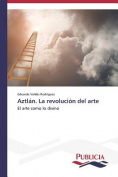 Aztlan. La Revolucion del Arte [Spanish]