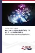 Escritura, Metacognicion y Tic En El Contexto Escolar [Spanish]