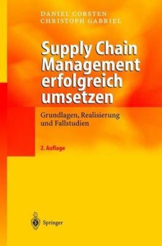 Supply Chain Management Erfolgreich Umsetzen: Grundlagen, Realisierung Und