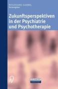 Zukunftsperspektiven in Psychiatrie Und Psychotherapie [GER]