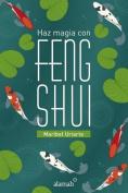 Haz Magia Con Feng Shui  [Spanish]