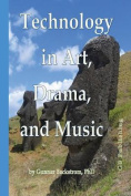 Technology in Art, Drama, and Music