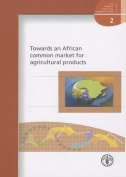 Towards an African Common Market for Agricultural Products