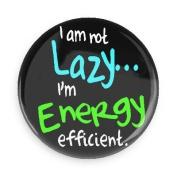 Funny Magnet; I Am Not Lazy, I'm Energy Efficient 7.6cm Pin Back Magnet