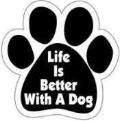 Life is Better With a Dog Paw Magnet