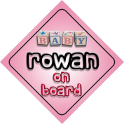 Baby Girl Rowan on board novelty car sign gift / present for new child / newborn baby