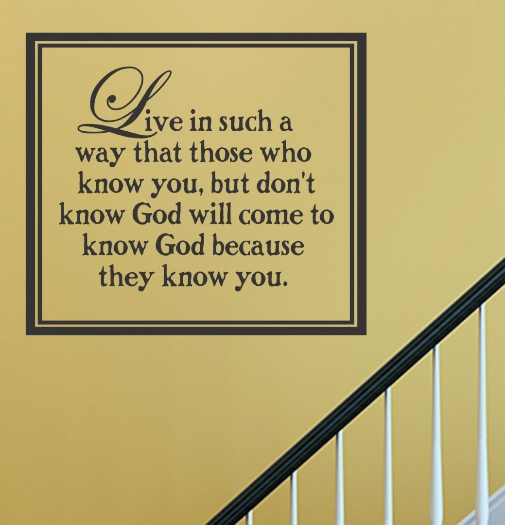 Live in such a way that those who know you but don\'t know God will ...