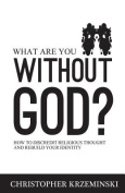 What Are You Without God?