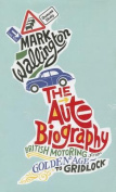 The Auto Biography British Motoring from Golden Age to Gridlock