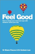 Feel Good - How to Change Your Mood and Cope with Whatever Comes Your Way