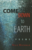 Come Down to Earth: Poems