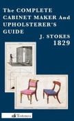 The Complete Cabinet Maker And Upholsterer's Guide - 1829