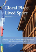 Glocal Place, Lived Space Everyday Life in a Tibetan Buddhist Monastery for Nuns in Northern India