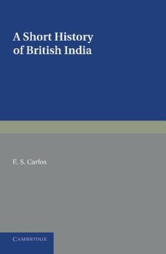A Short History of British India by E. S. Carlos.
