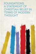 Foundations, a Statement of Christian Belief in Terms of Modern Thought