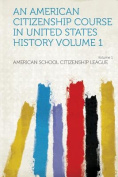 An American Citizenship Course in United States History Volume 1 Volume 1