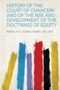 History of the Court of Chancery and of the Rise and Development of the Doctrines of Equity