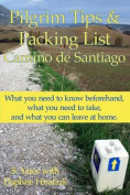 Pilgrim Tips & Packing List Camino de Santiago  : What You Need to Know Beforehand, What You Need to Take, and What You Can Leave at Home.