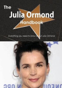 The Julia Ormond Handbook - Everything You Need to Know about Julia Ormond