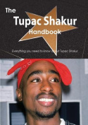 The Tupac Shakur Handbook - Everything You Need to Know about Tupac Shakur