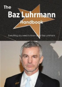 The Baz Luhrmann Handbook - Everything You Need to Know about Baz Luhrmann